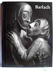 Ernst Barlach:  Life in Work:  Sculpture, Drawings and Graphics;  Dramas, Prose Works and Letters in Translation