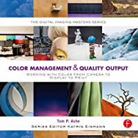 Color Management & Quality Output: Working with Color from Camera to Display to Print (The Digital Imaging Masters… book cover