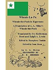 Winnie-La-Pu Winnie-the-Pooh in Esperanto A Translation of Winnie-the-Pooh into Esperanto: A Translation of A. A. Milne's Winnie-the-Pooh into Esperanto