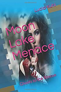 Moon Lake Menace: Ghosts to the Rescue (Moon Lake Paranormal Mystery Series) (Volume 4)