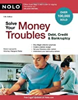 Solve Your Money Troubles: Debt, Credit & Bankruptcy, 13th Edition Front Cover