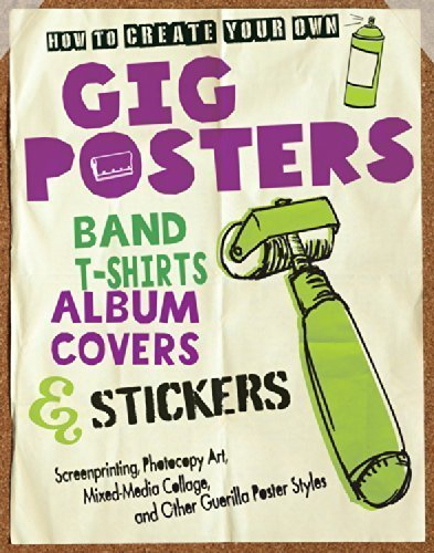 Download How to Create Your Own Gig Posters, Band T-Shirts, Album Covers, & Stickers: Screenprinting, Photocopy Art, Mixed-Media by Godollei, Ruthann (2013) Paperback ebook