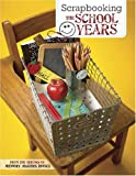 Scrapbooking the School Years, Memory Makers Books Staff, 1892127997