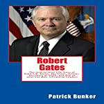 Robert Gates: The Inspirational Life Story of Robert M. Gates; Boy Scout, Scholar, Secretary of State, and One of Americas Most Influential Leaders | Patrick Bunker