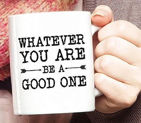 Whatever You Are Be A Good One Mug, Graduation Gift, First Job Gift, Christmas Gift, Quote Mug, Motivational Mug, Inspirational Mug, Coffee gift, Mug Gift (Whatever You Do Be A Good One)