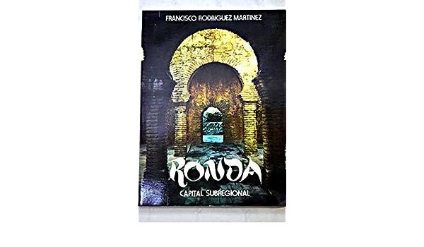 Ronda, Capital subregional.: Francisco.- RODRÍGUEZ MARTÍNEZ: 9788450033021: Amazon.com: Books