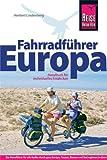 Fahrradführer Europa: Der Reiseführer für alle Radler durch ganz Europa. Touren, Routen und Radregionen in über 40 Ländern