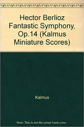 Hector Berlioz Fantastic Symphony, Op.14 (Kalmus Miniature