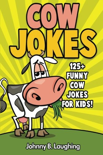 Cow Jokes: 125+ Funny Cow Jokes for Kids (Animal Jokes) (Volume (Funny Cow)