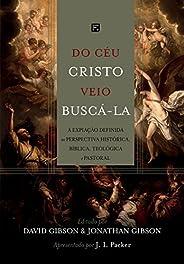 Do Céu Cristo Veio Buscá-la. A Expiação Definida na Perspectiva Histórica, Bíblica, Teológica e Pastoral