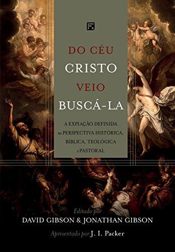 Do céu Cristo veio buscá-la: A expiação definida na perspectiva histórica, bíblica, teológica e pastoral
