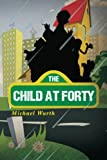 The Child at Forty, Michael Wurth, 0578105934