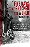 img - for Five Days That Shocked the World: Eyewitness Accounts from Europe at the End of World War II book / textbook / text book