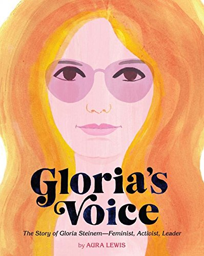 Gloria's Voice: The Story of Gloria Steinem―Feminist, Activist, Leader (People Who Shaped Our World) by Sterling Children's Books (Image #1)