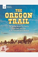 The Oregon Trail: The Journey Across the Country From Lewis and Clark to the Transcontinental Railroad With 25 Projects (Build It Yourself) Paperback