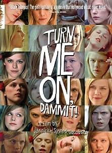 Turn Me On, Dammit!