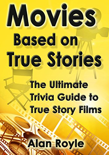 Movies Based on True Stories: The Ultimate Trivia Guide to True Story Films