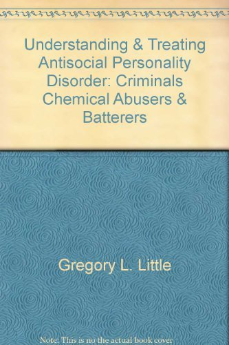 Understanding & Treating Antisocial Personality Disorder: Criminals, Chemical Ab by Kenneth D. Robinson Gregory L. Little (Antisocial Eagle)