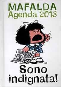 Sono indignata. Mafalda. Agenda 2013: 9788862127356: Amazon.com: Books
