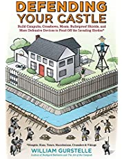 Defending Your Castle: Build Catapults, Crossbows, Moats, Bulletproof Shields, and More Defensive Devices to Fend Off the Invading Hordes