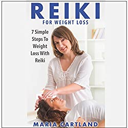 Reiki for Weight Loss - 7 Simple Steps to Weight Loss with Reiki