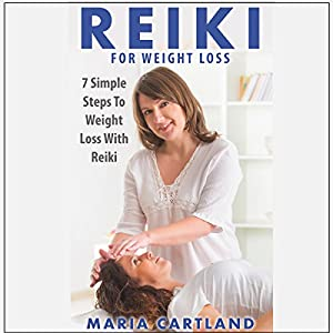Reiki for Weight Loss - 7 Simple Steps to Weight Loss with Reiki Audiobook