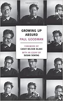 Growing Up Absurd: Problems of Youth in the Organized Society (New York Review Books Classics) by Paul Goodman (2012-09-11)