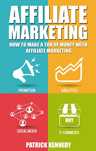 Affiliate Marketing: How To Make A Ton Of Money With Affiliate Marketing (Launch Affiliate Marketing Online Business)