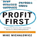 Profit First: Transform Your Business from a Cash-Eating Monster to a Money-Making Machine Hörbuch von Mike Michalowicz Gesprochen von: Mike Michalowicz