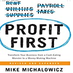 Profit First: Transform Your Business from a Cash-Eating Monster to a Money-Making Machine | Mike Michalowicz