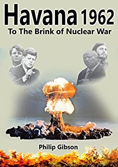 Havana 1962: To the Brink of Nuclear War (Hashtag Histories Book 3) by [Gibson, Philip]