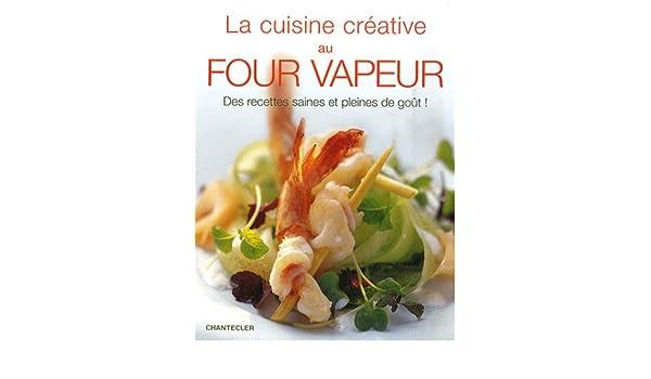 La Cuisine Creative Au Four Vapeur Amazon Ca Koch Michael Books