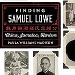 Finding Samuel Lowe: China, Jamaica, Harlem | Paula Williams Madison