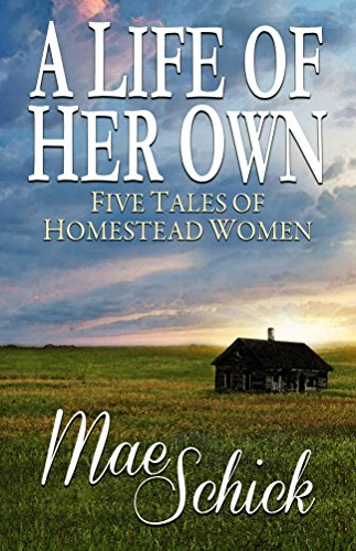 A Life of Her Own: Five Tales of Homestead Women by [Schick, Mae]