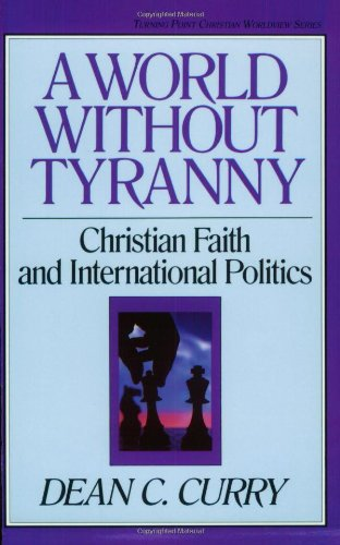 (A World Without Tyranny: Christian Faith and International Politics (TURNING POINT CHRISTIAN WORLDVIEW)