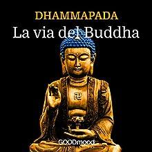 Dhammapada - La Via del Buddha Audiobook by  autore sconosciuto Narrated by Edoardo Lomazzi, Alice Pagotto