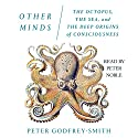 Other Minds: The Octopus, the Sea, and the Deep Origins of Consciousness Audiobook by Peter Godfrey-Smith Narrated by Peter Noble