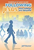 Following Jesus into College and Beyond, Jeff Baxter, 0310282632