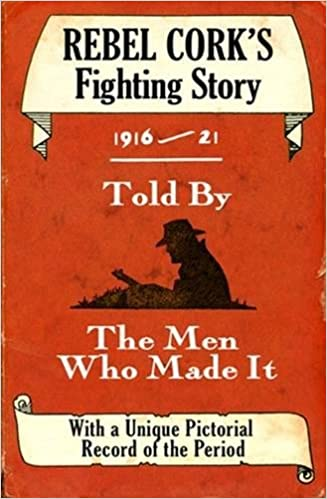 Book Rebel Cork's Fighting Story 1916 - 21: Told By The Men Who Made It (The Fighting Stories)