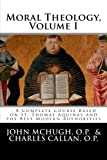 img - for Moral Theology: : A Complete Course Based on St. Thomas Aquinas and the Best Modern Authorities (Volume 1) book / textbook / text book