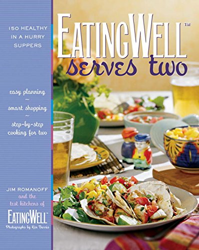 EatingWell Serves Two: 150 Healthy in a Hurry Suppers by Jim Romanoff, The Editors of EatingWell