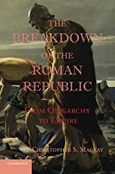The Breakdown of the Roman Republic: From Oligarchy to Empire (Reprint)