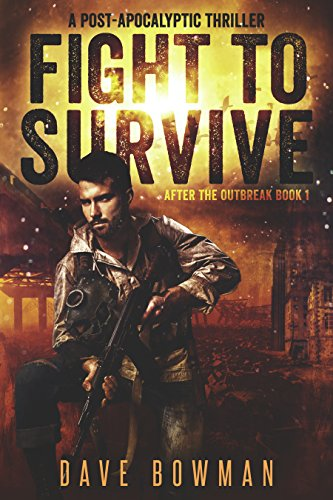 Fight to Survive: A Post-Apocalyptic Thriller (After the Outbreak Book 1) by [Bowman, Dave]