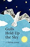 Gulls Hold up the Sky, J. Patrick Lewis, 096749222X
