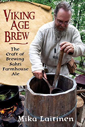 Viking Age Brew: The Craft of Brewing Sahti Farmhouse Ale by Mika Laitinen, Randy Moser