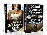 HUMAN BEHAVIOR BOX SET #7: The Ultimate Self Esteem Guide + Mind Control Mastery (Mind Control, Manipulation, Deception, Mind Control Humiliation, Hypnosis, ... Intuition, Manifestation,) (English Edition)