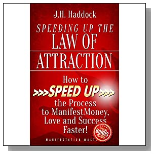 Speeding Up the Law of Attraction: How to Speed Up the Process to Manifest Money, Love and Success Faster!