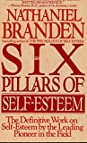 The Six Pillars of Self-Esteem:  The Definitive