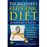 Die Beginner's Ketogenic Diet for Health Benefits and Weight Loss: Includes a 30 Day Meal Plan with 100 Keto Diet Recipes, and a Sample Shopping List