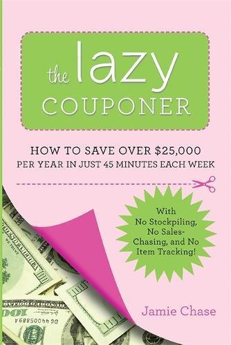 The Lazy Couponer: How to Save $25,000 Per Year in Just 45 Minutes Per Week with No Stockpiling, No Item Tracking, and No Sales - Men Coupons For For Just